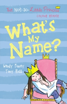 What's My Name? (The Not So Little Princess), Paperback / softback Book