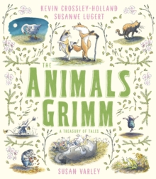 The Animals Grimm: A Treasury of Tales, Hardback Book