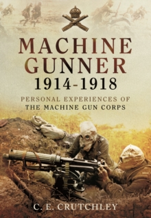 Machine Gunner 1914-18 : Personal Experiences of the Machine Gun Corps, Paperback / softback Book