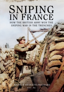 Sniping in France : Winning the Sniping War in the Trenches, Paperback Book