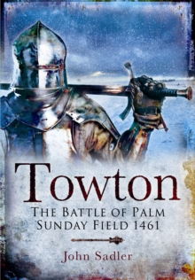 Towton : The Battle of Palm Sunday Field, Paperback / softback Book