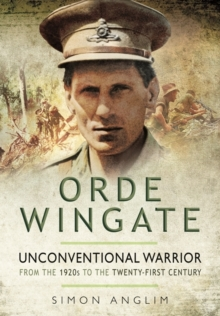 Orde Wingate : Unconventional Warrior - from the 1920s to the Twenty-First Century, Hardback Book