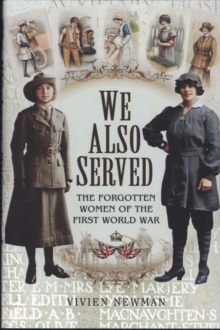 We Also Served: The Forgotten Women of the First World War, Hardback Book
