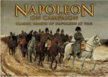 Napoleon on Campaign : Classic Images of Napoleon at War, Hardback Book