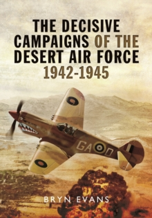 The Decisive Campaigns of the Desert Air Force, 1942-1945, Hardback Book