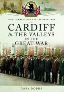 Cardiff and the Valleys in the Great War, Paperback / softback Book