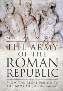 The Army of the Roman Republic : From the Regal Period to the Army of Julius Caesar, Hardback Book