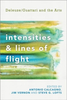 Intensities and Lines of Flight : Deleuze/Guattari and the Arts, Paperback / softback Book