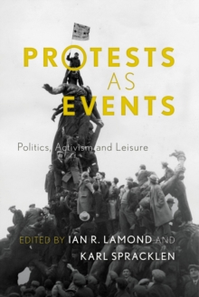 Protests as Events : Politics, Activism and Leisure, Paperback / softback Book