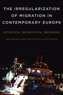 The Irregularization of Migration in Contemporary Europe : Detention, Deportation, Drowning, Paperback / softback Book