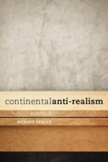 Continental Anti-Realism : A Critique, Paperback / softback Book
