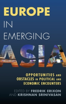 Europe in Emerging Asia : Opportunities and Obstacles in Political and Economic Encounters, Hardback Book