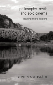 Philosophy, Myth and Epic Cinema : Beyond Mere Illusions, Hardback Book