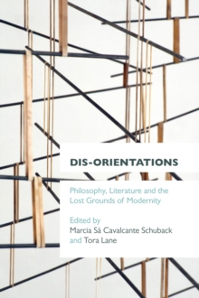 Dis-orientations : Philosophy, Literature and the Lost Grounds of Modernity, Paperback / softback Book
