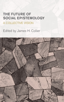 The Future of Social Epistemology : A Collective Vision, Hardback Book