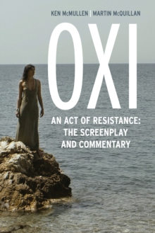 Oxi: An Act of Resistance : The Screenplay and Commentary, Including interviews with Derrida, Cixous, Balibar and Negri, Paperback / softback Book
