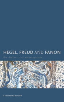 Hegel, Freud and Fanon : The Dialectic of Emancipation, Hardback Book