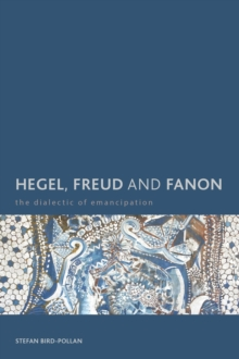 Hegel, Freud and Fanon : The Dialectic of Emancipation, Paperback / softback Book