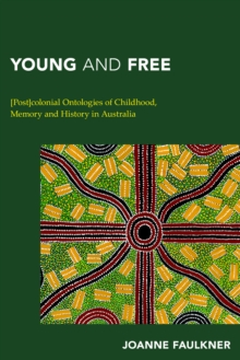 Young and Free : [Post]Colonial Ontologies of Childhood, Memory and History in Australia, Hardback Book