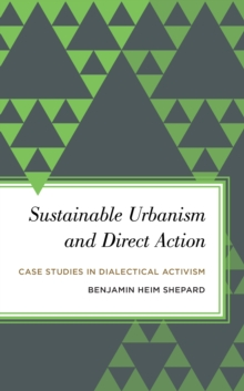 Sustainable Urbanism and Direct Action : Case Studies in Dialectical Activism, Hardback Book