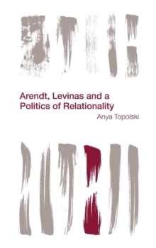Arendt, Levinas and a Politics of Relationality, Hardback Book