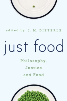 Just Food : Philosophy, Justice and Food, Paperback / softback Book