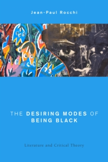 The Desiring Modes of Being Black : Literature and Critical Theory, Hardback Book