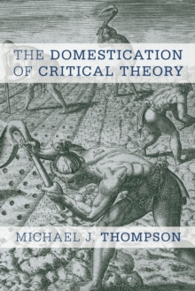 The Domestication of Critical Theory, Paperback / softback Book
