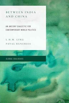 Between India and China : An Ancient Dialectic for Contemporary World Politics, Hardback Book