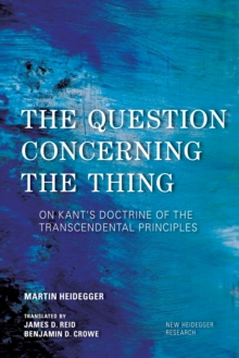 The Question Concerning the Thing : On Kant's Doctrine of the Transcendental Principles, Hardback Book