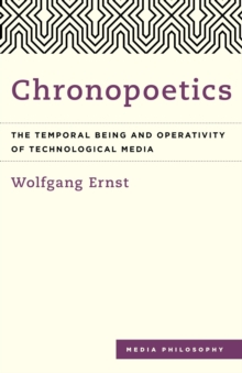 Chronopoetics : The Temporal Being and Operativity of Technological Media, Hardback Book