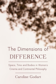 The Dimensions of Difference : Space, Time and Bodies in Women's Cinema and Continental Philosophy, Hardback Book