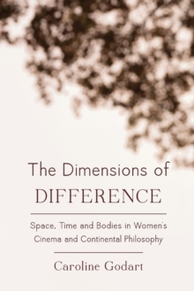 The Dimensions of Difference : Space, Time and Bodies in Women's Cinema and Continental Philosophy, Paperback Book