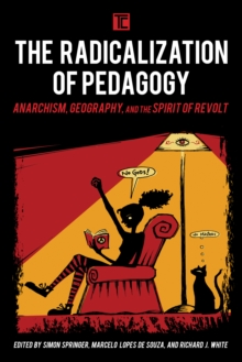 The Radicalization of Pedagogy : Anarchism, Geography, and the Spirit of Revolt, Hardback Book