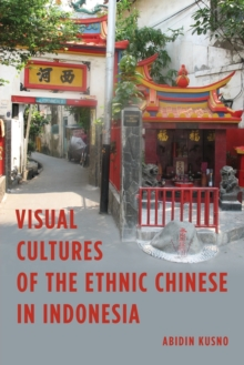 Visual Cultures of the Ethnic Chinese in Indonesia, Paperback / softback Book