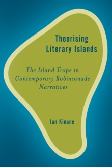 Theorising Literary Islands : The Island Trope in Contemporary Robinsonade Narratives, Paperback / softback Book