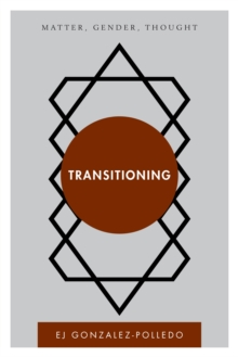 Transitioning : Matter, Gender, Thought, Hardback Book
