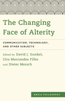 The Changing Face of Alterity : Communication, Technology, and Other Subjects, Hardback Book