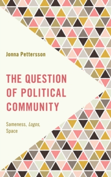 The Question of Political Community : Sameness, Logos, Space, Hardback Book