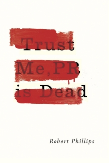 Trust Me, PR is Dead, Paperback Book