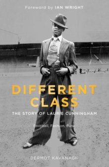 Different Class : Football, Fashion and Funk - the Story of Laurie Cunningham, Hardback Book