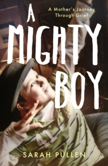 A Mighty Boy : A Mother's Journey Through Grief, Hardback Book