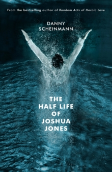 The Half Life of Joshua Jones, Paperback / softback Book