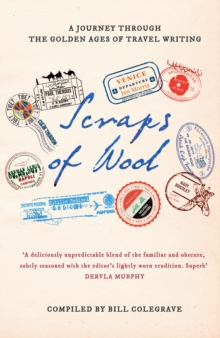 Scraps of Wool : A Journey Through the Golden Age of Travel Writing, Hardback Book
