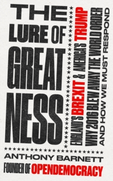 The Lure of Greatness : England's Brexit and America's Trump, Paperback / softback Book