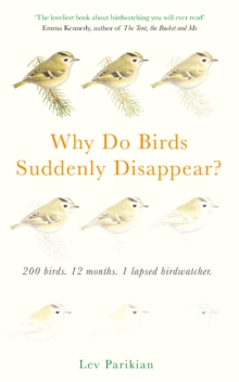 Why Do Birds Suddenly Disappear? 200 birds, 12 months, 1 lapsed birdwatcher, Hardback Book