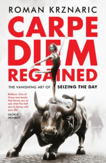 Carpe Diem Regained : The Vanishing Art of Seizing the Day, Paperback / softback Book