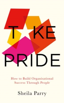 Take Pride : How to Build Organisational Success Through Your People, Paperback / softback Book