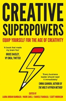 Creative Superpowers : Equip Yourself for the Age of Creativity, Hardback Book