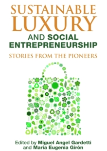 Sustainable Luxury and Social Entrepreneurship : Stories from the Pioneers, Paperback / softback Book